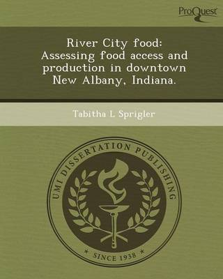 River City Food: Assessing Food Access and Production in Downtown New Albany (Paperback)