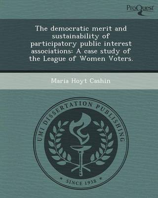 The Democratic Merit and Sustainability of Participatory Public Interest Associations: A Case Study of the League of Women Voters (Paperback)