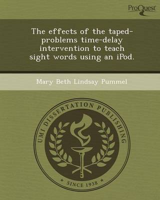 The Effects of the Taped-Problems Time-Delay Intervention to Teach Sight Words Using an iPod (Paperback)