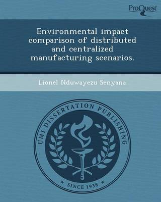 Environmental Impact Comparison of Distributed and Centralized Manufacturing Scenarios (Paperback)
