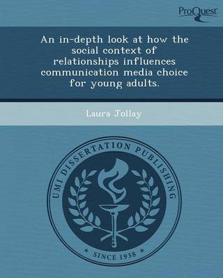 An In-Depth Look at How the Social Context of Relationships Influences Communication Media Choice for Young Adults (Paperback)