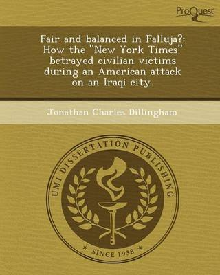 Fair and Balanced in Falluja?: How the New York Times Betrayed Civilian Victims During an American Attack on an Iraqi City (Paperback)