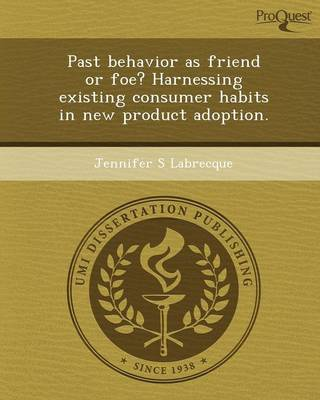 Past Behavior as Friend or Foe? Harnessing Existing Consumer Habits in New Product Adoption (Paperback)