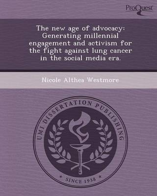The New Age of Advocacy: Generating Millennial Engagement and Activism for the Fight Against Lung Cancer in the Social Media Era (Paperback)