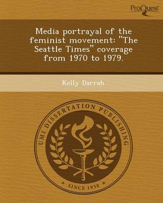 Media Portrayal of the Feminist Movement: The Seattle Times Coverage from 1970 to 1979 (Paperback)