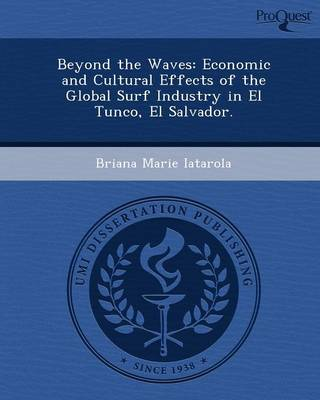 Beyond the Waves: Economic and Cultural Effects of the Global Surf Industry in El Tunco (Paperback)