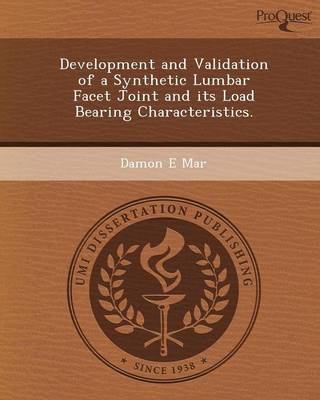 Development and Validation of a Synthetic Lumbar Facet Joint and Its Load Bearing Characteristics (Paperback)
