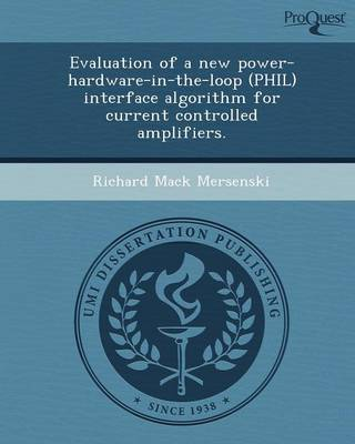 Evaluation of a New Power-Hardware-In-The-Loop (Phil) Interface Algorithm for Current Controlled Amplifiers (Paperback)