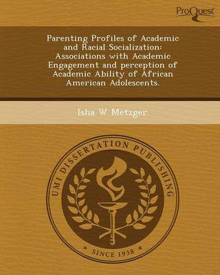 Parenting Profiles of Academic and Racial Socialization: Associations with Academic Engagement and Perception of Academic Ability of African American (Paperback)