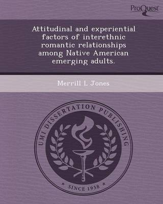 Attitudinal and Experiential Factors of Interethnic Romantic Relationships Among Native American Emerging Adults (Paperback)