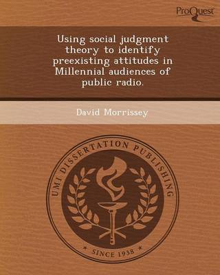 Using Social Judgment Theory to Identify Preexisting Attitudes in Millennial Audiences of Public Radio (Paperback)