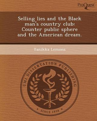 Selling Lies and the Black Man's Country Club: Counter Public Sphere and the American Dream (Paperback)