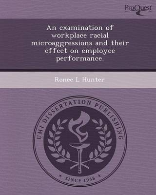 An Examination of Workplace Racial Microaggressions and Their Effect on Employee Performance (Paperback)