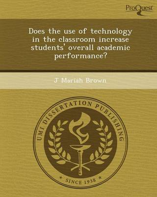 Does the Use of Technology in the Classroom Increase Students' Overall Academic Performance? (Paperback)
