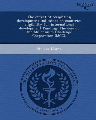 The Effect of Weighting Development Indicators on Countries Eligibility for International Development Funding: The Case of the Millennium Challenge Co (Paperback)