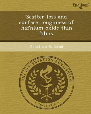 Scatter Loss and Surface Roughness of Hafnium Oxide Thin Films (Paperback)