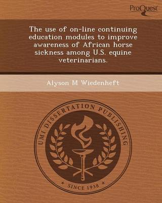 The Use of On-Line Continuing Education Modules to Improve Awareness of African Horse Sickness Among U.S (Paperback)