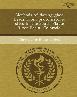 Methods of Dating Glass Beads from Protohistoric Sites in the South Platte River Basin (Paperback)