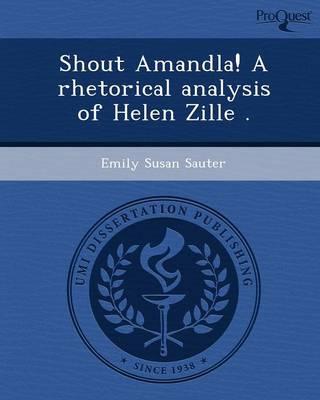 Shout Amandla! a Rhetorical Analysis of Helen Zille (Paperback)