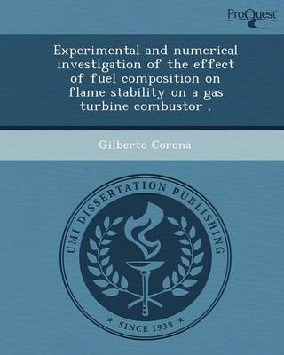 Experimental and Numerical Investigation of the Effect of Fuel Composition on Flame Stability on a Gas Turbine Combustor (Paperback)