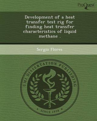 Development of a Heat Transfer Test Rig for Finding Heat Transfer Characteristics of Liquid Methane (Paperback)