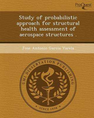 Study of Probabilistic Approach for Structural Health Assessment of Aerospace Structures (Paperback)