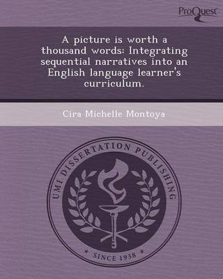 A Picture Is Worth a Thousand Words: Integrating Sequential Narratives Into an English Language Learner's Curriculum (Paperback)
