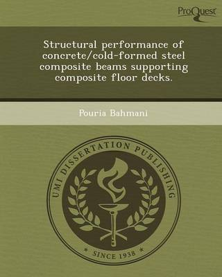 Structural Performance of Concrete/Cold-Formed Steel Composite Beams Supporting Composite Floor Decks (Paperback)