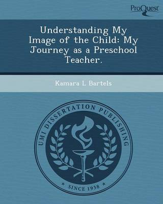 Understanding My Image of the Child: My Journey as a Preschool Teacher (Paperback)