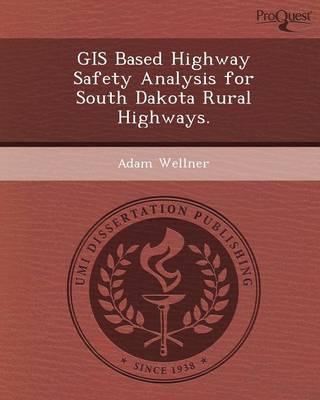 GIS Based Highway Safety Analysis for South Dakota Rural Highways (Paperback)