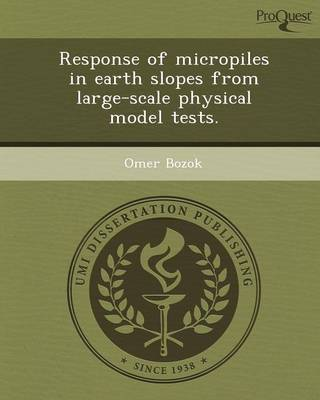 Response of Micropiles in Earth Slopes from Large-Scale Physical Model Tests (Paperback)
