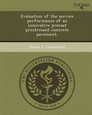 Evaluation of the Service Performance of an Innovative Precast Prestressed Concrete Pavement (Paperback)