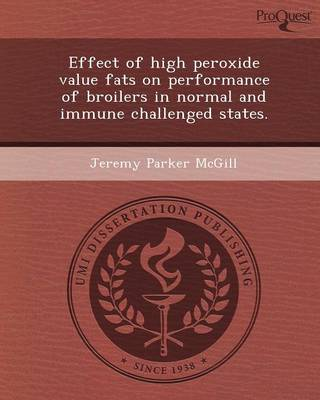 Effect of High Peroxide Value Fats on Performance of Broilers in Normal and Immune Challenged States (Paperback)