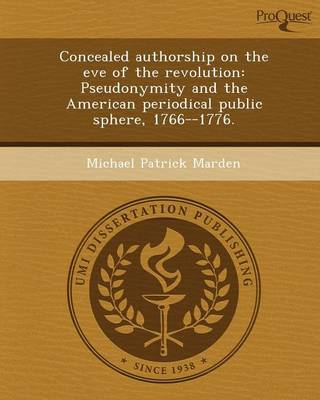 Concealed Authorship on the Eve of the Revolution: Pseudonymity and the American Periodical Public Sphere (Paperback)