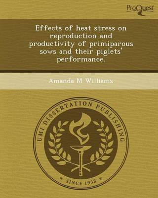 Effects of Heat Stress on Reproduction and Productivity of Primiparous Sows and Their Piglets' Performance (Paperback)