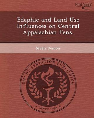 Edaphic and Land Use Influences on Central Appalachian Fens (Paperback)