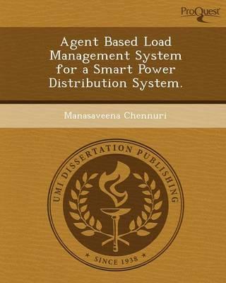 Agent Based Load Management System for a Smart Power Distribution System (Paperback)