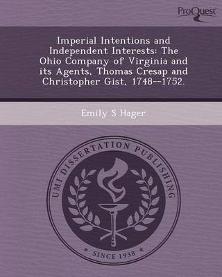 Imperial Intentions and Independent Interests: The Ohio Company of Virginia and Its Agents (Paperback)
