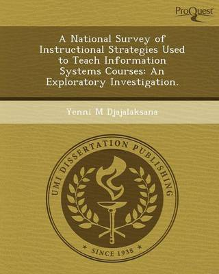 A National Survey of Instructional Strategies Used to Teach Information Systems Courses: An Exploratory Investigation (Paperback)