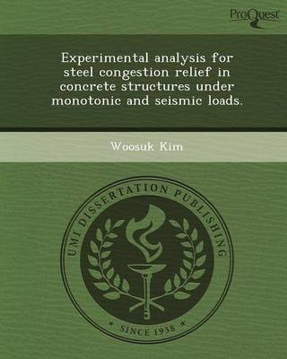 Experimental Analysis for Steel Congestion Relief in Concrete Structures Under Monotonic and Seismic Loads (Paperback)