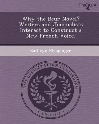 Why the Beur Novel? Writers and Journalists Interact to Construct a New French Voice (Paperback)