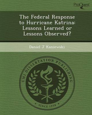 The Federal Response to Hurricane Katrina: Lessons Learned or Lessons Observed? (Paperback)