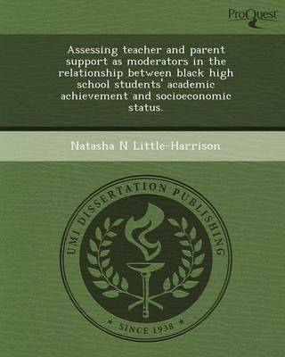 Assessing Teacher and Parent Support as Moderators in the Relationship Between Black High School Students' Academic Achievement and Socioeconomic Stat (Paperback)