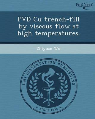 Pvd Cu Trench-Fill by Viscous Flow at High Temperatures (Paperback)