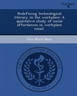 Redefining Technological Literacy in the Workplace: A Qualitative Study of Social Affordances in Workplace Email (Paperback)
