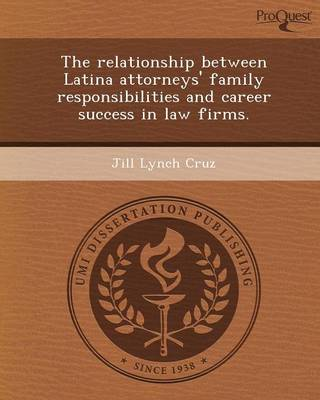 The Relationship Between Latina Attorneys' Family Responsibilities and Career Success in Law Firms (Paperback)