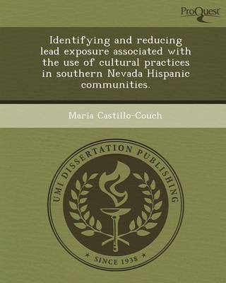 Identifying and Reducing Lead Exposure Associated with the Use of Cultural Practices in Southern Nevada Hispanic Communities (Paperback)
