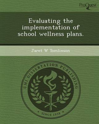 Evaluating the Implementation of School Wellness Plans (Paperback)