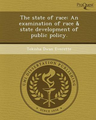 The State of Race: An Examination of Race & State Development of Public Policy (Paperback)