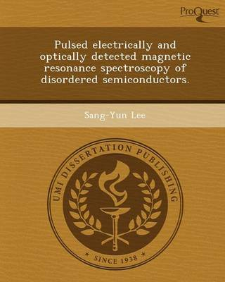 Pulsed Electrically and Optically Detected Magnetic Resonance Spectroscopy of Disordered Semiconductors (Paperback)